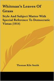 Whitman's Leaves of Grass: Style and Subject Matter with Special Reference to Democratic Vistas (1914) - Thomas Kile Smith
