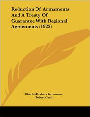 Reduction of Armaments and a Treaty of Guarantee with Regional Agreements - Charles Herbert Levermore, Robert Cecil