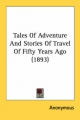 Tales of Adventure and Stories of Travel of Fifty Years Ago (1893) - Anonymous