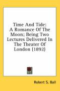 Time and Tide: A Romance of the Moon; Being Two Lectures Delivered in the Theater of London (1892)