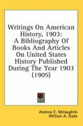 Writings on American History, 1903: A Bibliography of Books and Articles on United States History Published During the Year 1903 (1905)