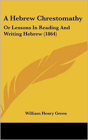 A Hebrew Chrestomathy: Or Lessons in Reading and Writing Hebrew (1864) - William Henry Green