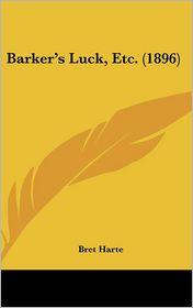Barker's Luck, Etc - Bret Harte