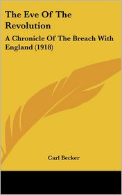The Eve of the Revolution: A Chronicle of the Breach with England (1918) - Carl Becker