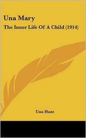 Una Mary: The Inner Life of A Child (1914) - Una Hunt