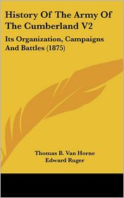 History of the Army of the Cumberland V2: Its Organization, Campaigns and Battles (1875) - Thomas B. Van Horne, Edward Ruger