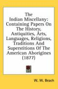 The Indian Miscellany: Containing Papers on the History, Antiquities, Arts, Languages, Religions, Traditions and Superstitions of the America