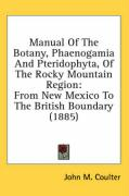 Manual of the Botany, Phaenogamia and Pteridophyta, of the Rocky Mountain Region: From New Mexico to the British Boundary (1885)