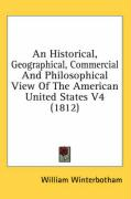 An Historical, Geographical, Commercial and Philosophical View of the American United States V4 (1812)