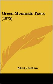 Green Mountain Poets - Albert J. Sanborn