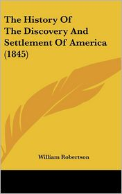 The History Of The Discovery And Settlement Of America (1845) - William Robertson