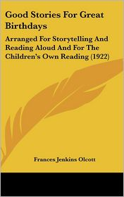 Good Stories for Great Birthdays: Arranged for Storytelling and Reading Aloud and for the Children's Own Reading (1922) - Frances Jenkins Olcott