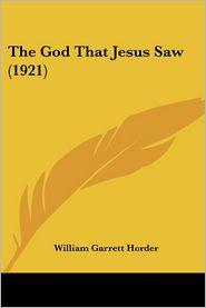 The God That Jesus Saw (1921) - William Garrett Horder