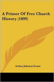 A Primer of Free Church History (1899) - Arthur Johnson Evans