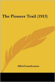The Pioneer Trail (1913) - Alfred Lambourne