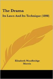 The Drama: Its Laws and Its Technique (1898) - Elisabeth Woodbridge Morris