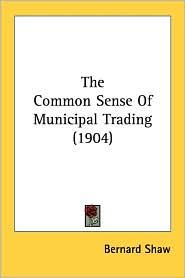 The Common Sense of Municipal Trading (1904) - Bernard Shaw