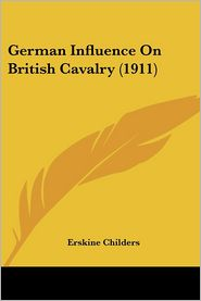 German Influence on British Cavalry (1911) - Erskine Childers
