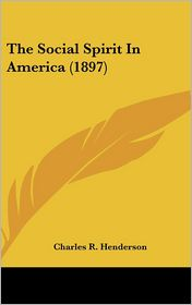 The Social Spirit in America - Charles R. Henderson