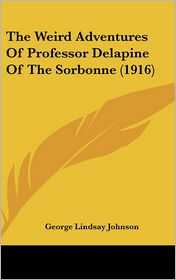 The Weird Adventures of Professor Delapine of the Sorbonne - George Lindsay Johnson