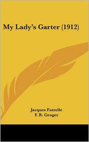My Lady's Garter - Jacques Futrelle, F.R. Gruger (Illustrator)