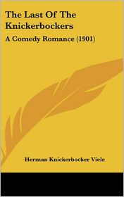 The Last of the Knickerbockers: A Comedy Romance (1901) - Herman Knickerbocker Viele