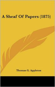A Sheaf of Papers - Thomas G. Appleton