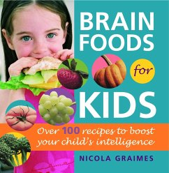 Brain Foods for Kids: Over 100 Recipes to Boost Your Child's Intelligence - Graimes, Nicola