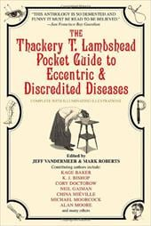 The Thackery T. Lambshead Pocket Guide to Eccentric & Discredited Diseases - Roberts, Mark / Vandermeer, Jeff