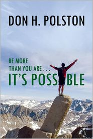 Be More Than You Are . . . It's Possible - Don H. Polston