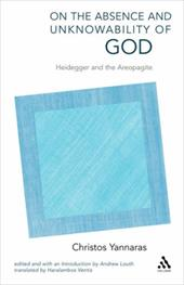 On the Absence and Unknowability of God: Heidegger and the Areopagite - Yannaras, Christos / Louth, Andrew / Ventis, Haralambos