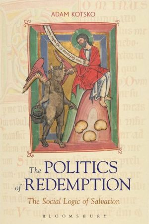 Politics of Redemption: The Social Logic of Salvation - Adam Kotsko