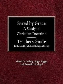 Saved by Grace a Study of Christian Doctrine Teacher's Guide Lutheran High School Religion Series - Ludwig, Garth D. Riggs, Roger Schlegel, Ronald J.
