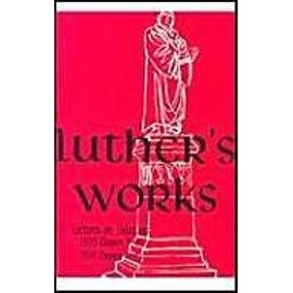 Luther'S Works Lectures On Galatians - Chapters 5-6 Luther'S Works - Luther Martin