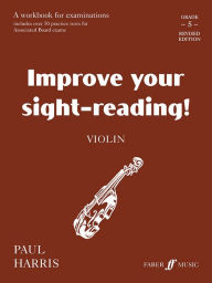 Improve Your Sight-reading! Violin, Grade 5: A Workbook for Examinations - Paul Harris
