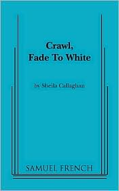 Crawl, Fade To White - Sheila Callaghan