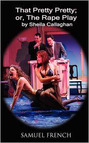 That Pretty Pretty; Or, The Rape Play - Sheila Callaghan