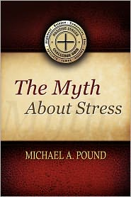 The Myth About Stress - Michael A. Pound