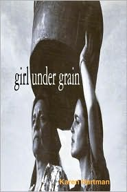 Girl Under Grain - Karen Hartman