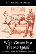 Who's Gonna Pay the Mortgage?: A Woman's Guide to Relationship Recovery