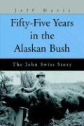 Fifty-Five Years in the Alaskan Bush: The John Swiss Story