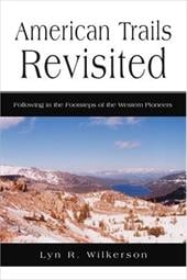 American Trails Revisited: Following in the Footsteps of the Western Pioneers - Wilkerson, Lyn R.