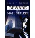 Beware the Mall Stalker - Louis F Newcomb