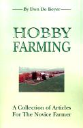 Hobby Farming: A Collection of Articles for the Novice Farmer