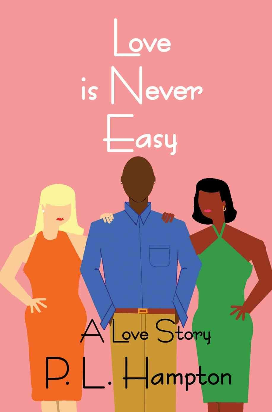 Love Is Never Easy - P L Hampton