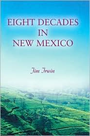Eight Decades In New Mexico - Jim Irwin