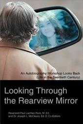 Looking Through the Rearview Mirror: An Autobiography Workshop Looks Back (Life in the Twentieth Century) - Peck, Rev Paul Lachlan / McCleary, Joseph L.