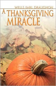 A Thanksgiving Miracle - Wells Earl Draughon