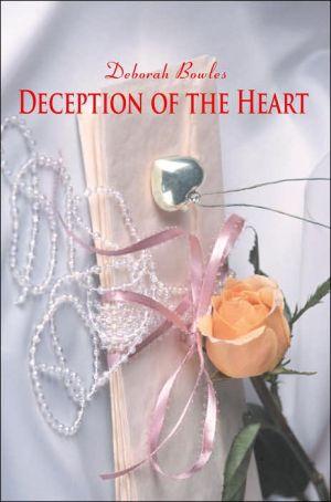 Deception Of The Heart - Deborah Bowles