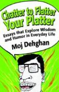 Chatter to Flatter Your Platter: Essays That Explore Wisdom and Humor in Everyday Life